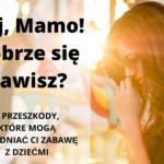 Hej, Mamo! Dobrze się bawisz?