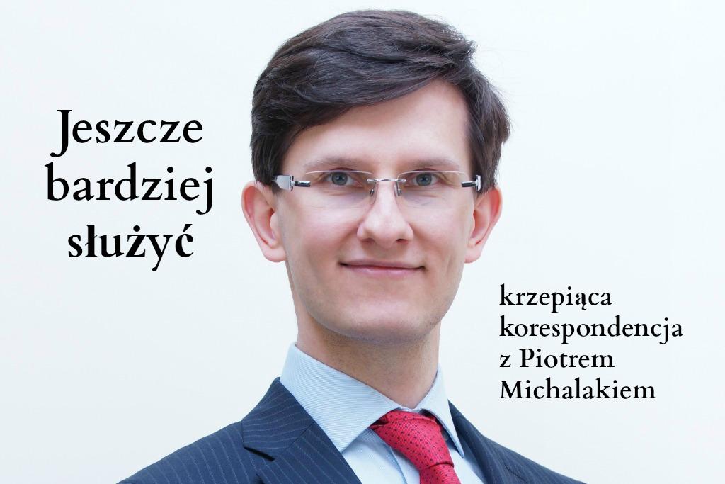 Jeszcze bardziej służyć krzepiąca korespondencja z Piotrem Michalakiem