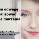 Zadbana mama #7 – Dorota Siwek