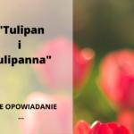 """""""Tulipan i Tulipanna"""" (opowiadanie)"""